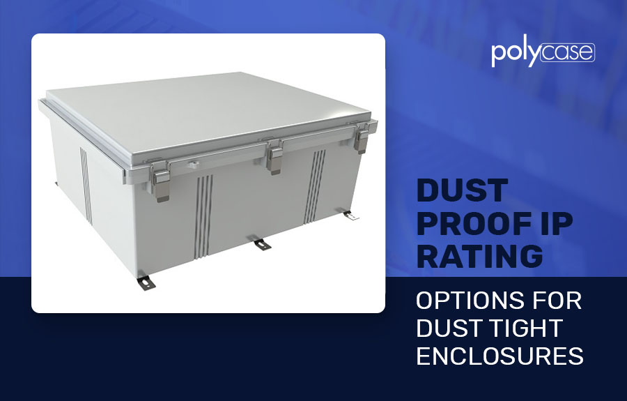 Dust Proof IP Rating – Options for Dust Tight Enclosures