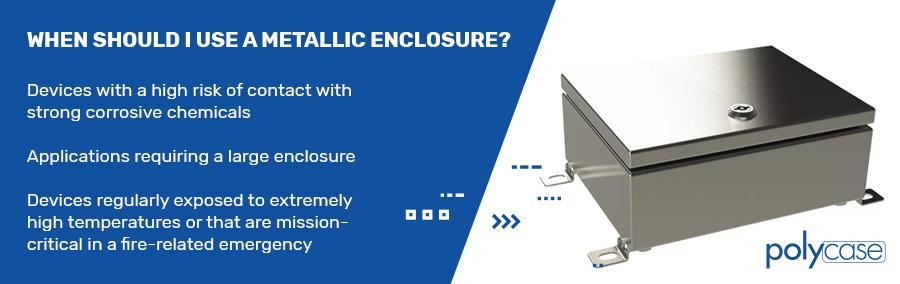 When should i use a metallic enclosure